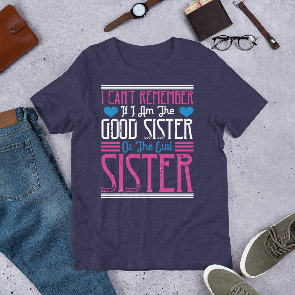 I can't remember if I am the good sister or the evil sister Short-Sleeve Unisex T-Shirt