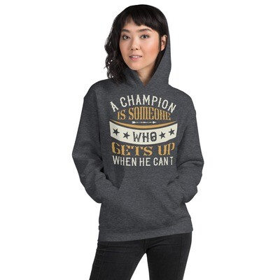 A champion is someone who gets up when he can't Unisex Hoodie