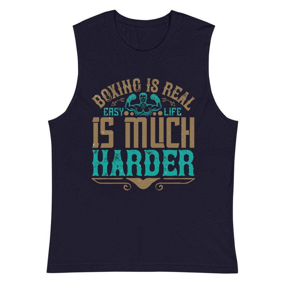 Boxing is real easy. Life is much harder Muscle tank top Shirt