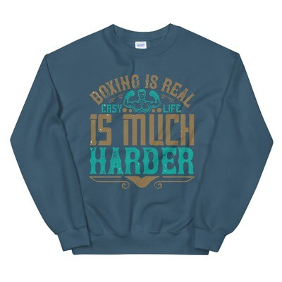 Boxing is real easy. Life is much harder Unisex Sweatshirt