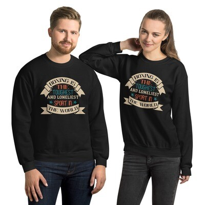 Boxing is the toughest and loneliest sport in the world Unisex Sweatshirt