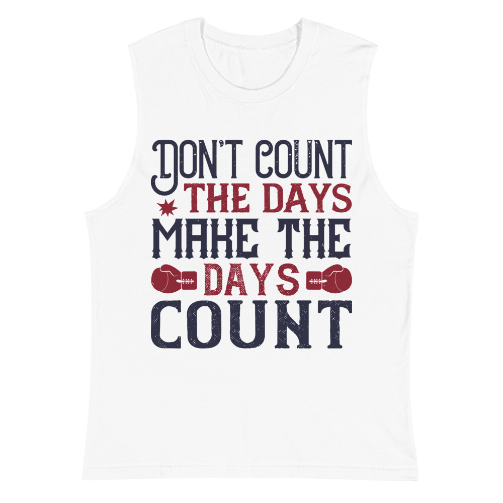 Don't count the days, make the days count boxing tank top Muscle Shirt