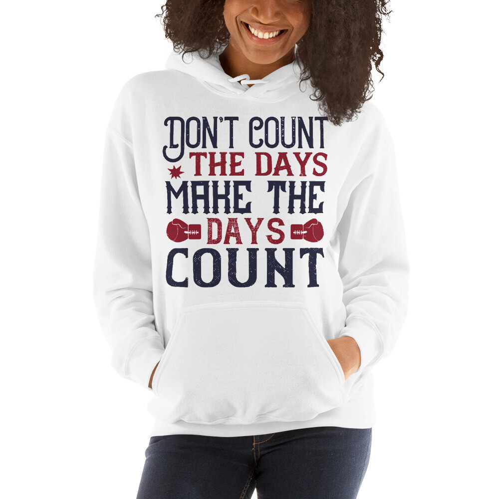 Don't count the days, make the days count Unisex Hoodie