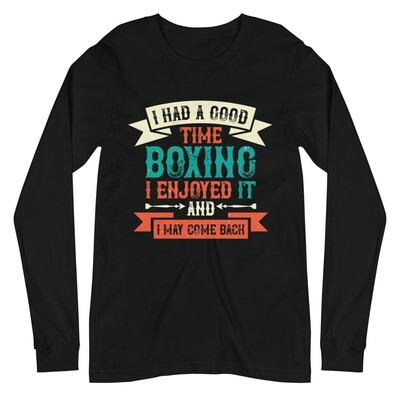 I had a good time boxing. I enjoyed it - and I may come back Unisex Long Sleeve Tee