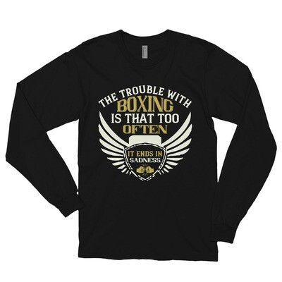 The trouble with boxing is that too often it ends in sadness Long sleeve t-shirt