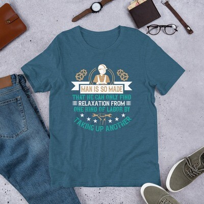 Man is so made that he can only find relaxation from one kind of labor by taking up another Short-Sleeve Unisex T-Shirt