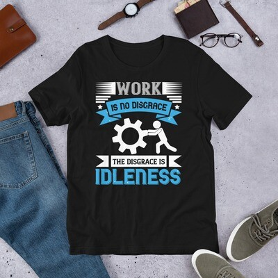 Work is no disgrace; the disgrace is idleness | Labor day Short-Sleeve Unisex T-Shirt