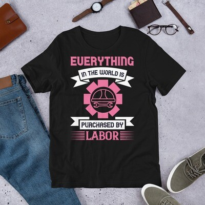 Everything in the world is purchased by labor | Labor day Short-Sleeve Unisex T-Shirt