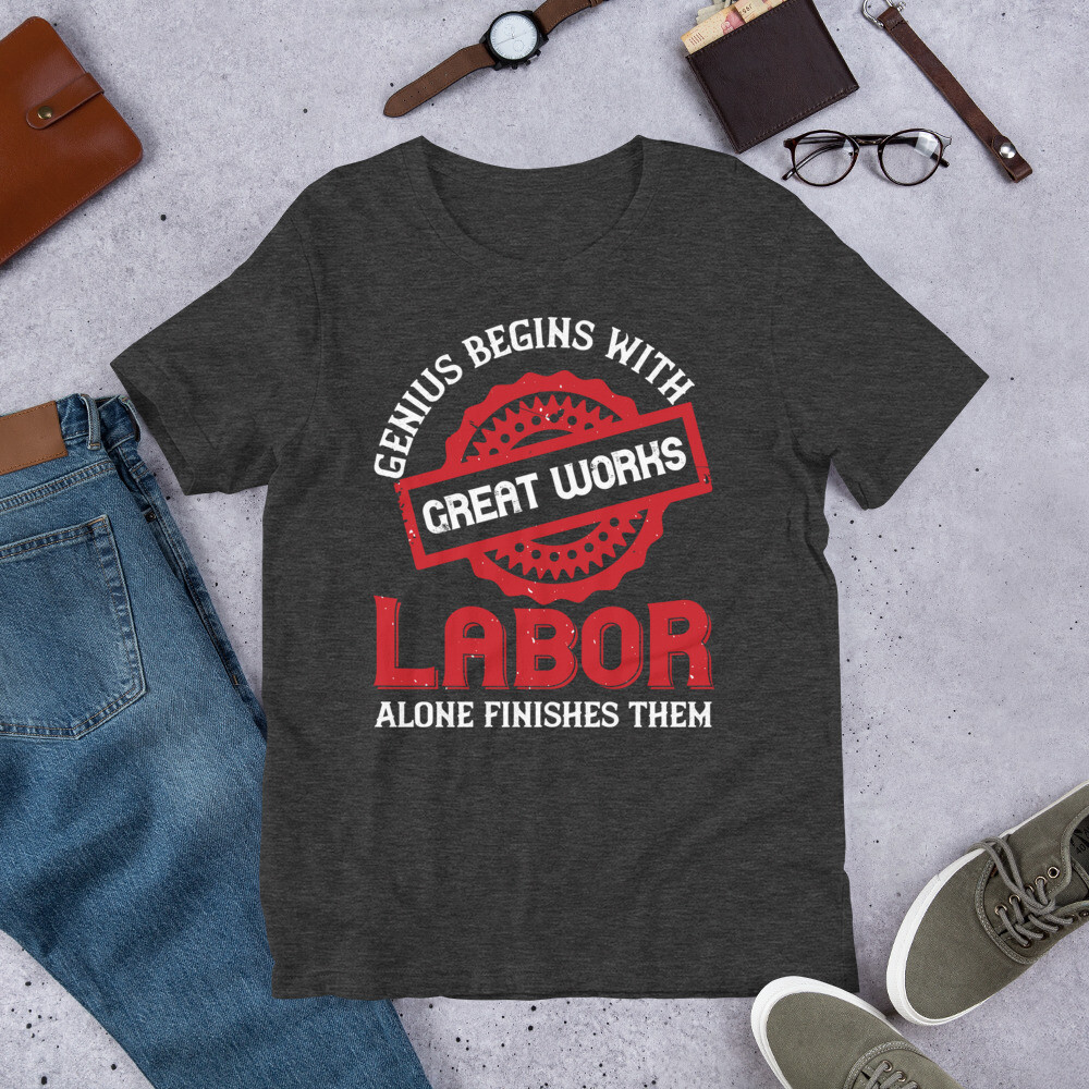 Genius begins with great works; labor alone finishes them | Labor day Short-Sleeve Unisex T-Shirt