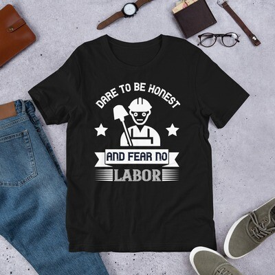 Dare to be honest and fear no labor Short-Sleeve Unisex T-Shirt