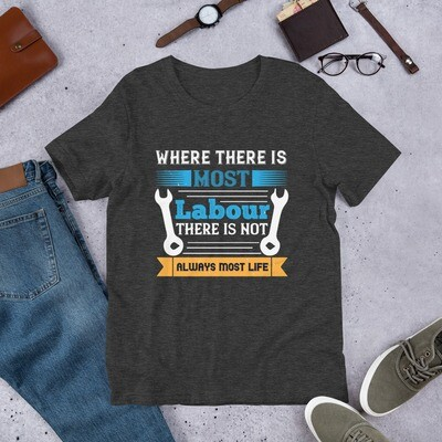 Where there is most labour there is not always most life | Labor day Short-Sleeve Unisex T-Shirt