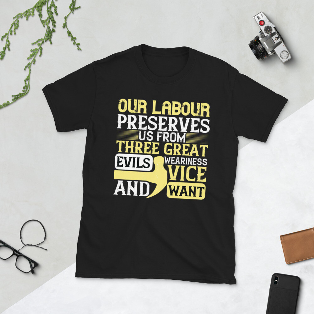 Our labour preserves us from three great evils — weariness, vice, and want Short-Sleeve Unisex T-Shirt