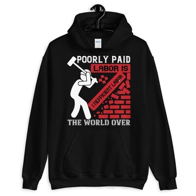 Poorly paid labor is inefficient labor, the world over | Labor day Unisex Hoodie