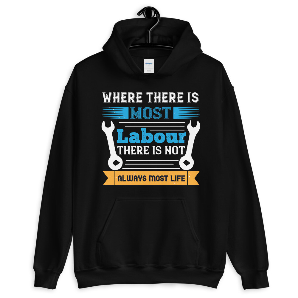 Where there is most labour there is not always most life   Labor day  Unisex Hoodie