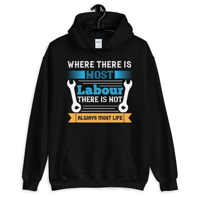 Where there is most labour there is not always most life | Labor day  Unisex Hoodie