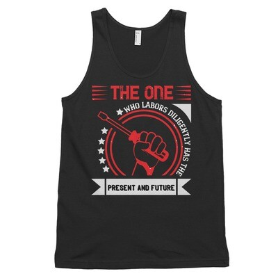 The one who labors diligently has the present and future | Labor day Classic tank top (unisex)