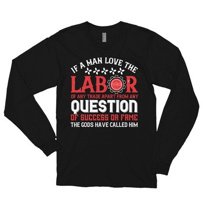If a man love the labor of any trade apart from any question of success or fame, the gods have called him Long sleeve t-shirt
