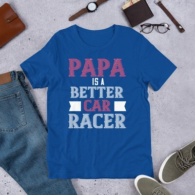 Papa is a better car racer Short-Sleeve Unisex T-Shirt