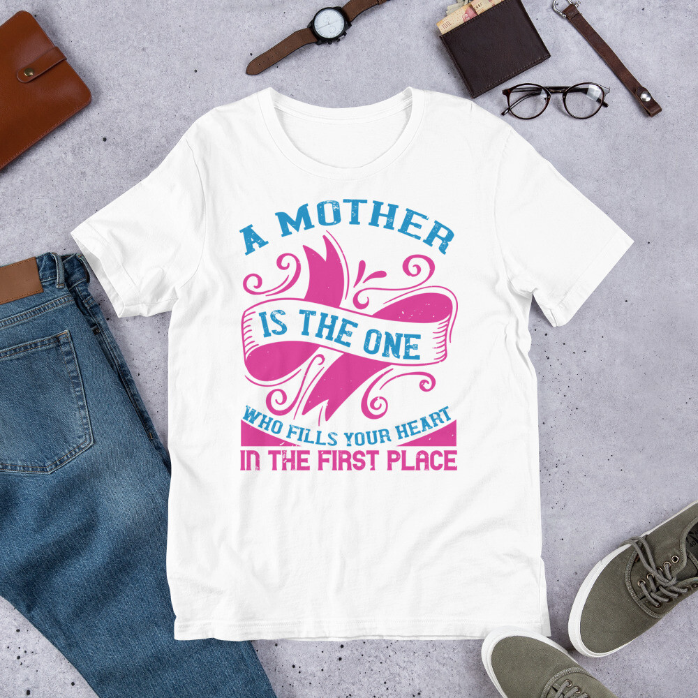 A mother is the one who fills your heart in the first place | Mom Short-Sleeve Unisex T-Shirt