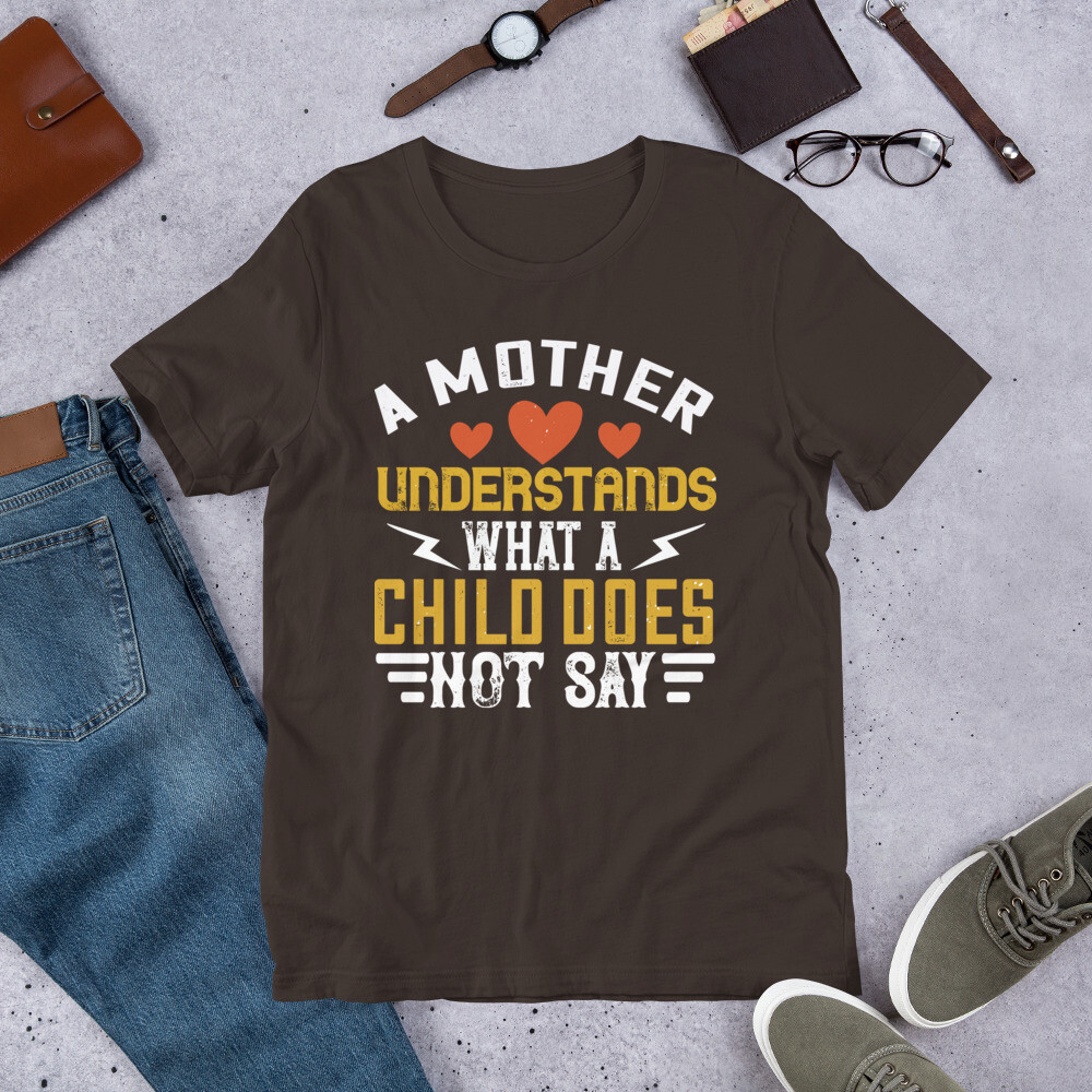 A mother understands what a child does not say | Mom Short-Sleeve Unisex T-Shirt