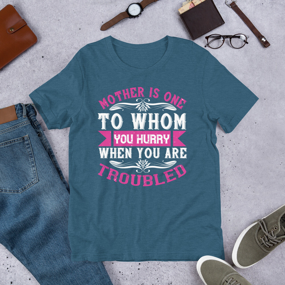 Mother is one to whom you hurry when you are troubled | Mom Short-Sleeve Unisex T-Shirt
