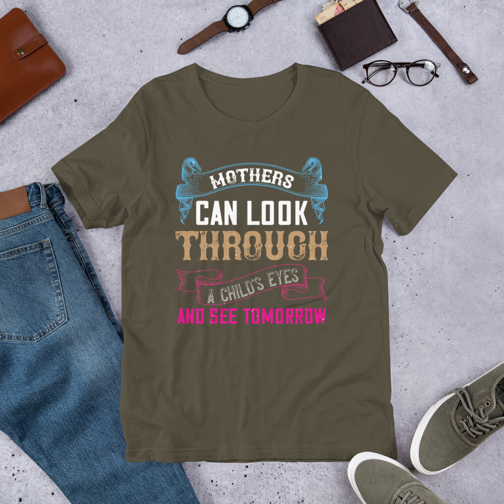 Mothers can look through a child's eyes and see tomorrow Short-Sleeve Unisex T-Shirt