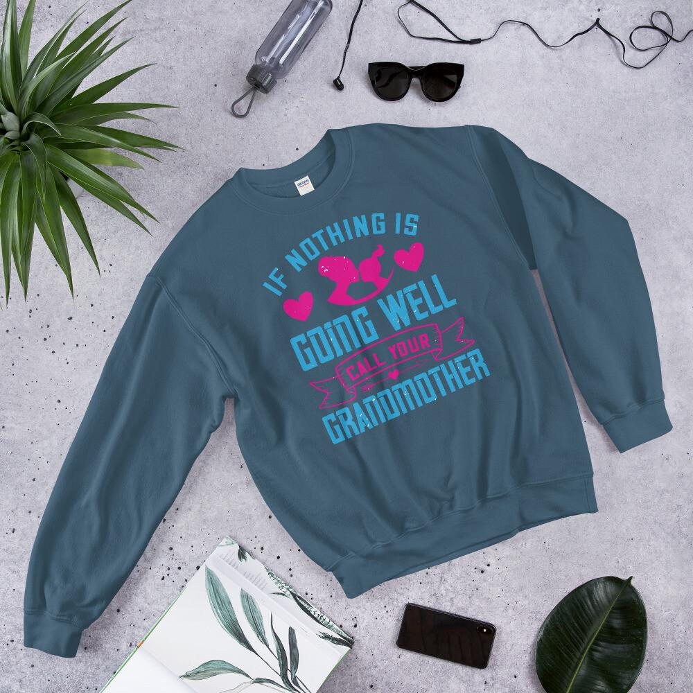 If nothing is going well, call your grandmother Mom Unisex Sweatshirt