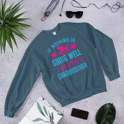 If nothing is going well, call your grandmother Mom Unisex Sweatshirt