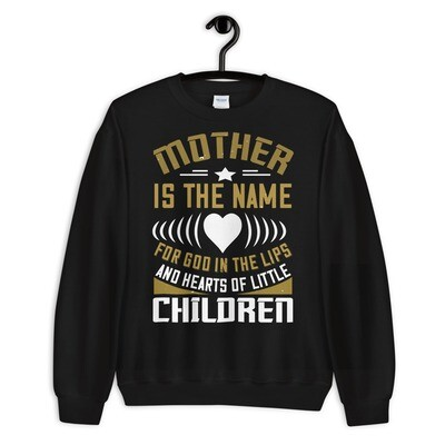 Mother is the name for God in the lips and hearts of little children | Mom Unisex Sweatshirt
