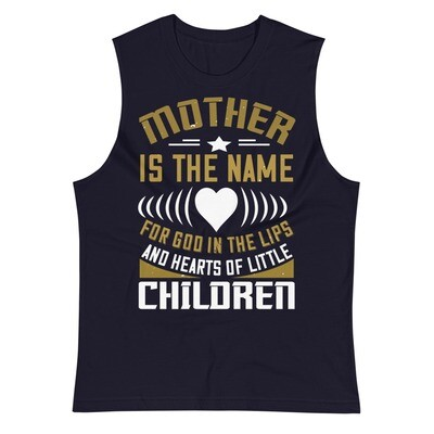 Mother is the name for God in the lips and hearts of little children | Mom unisex tank top Muscle Shirt