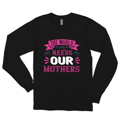 The world needs our mothers | Mom Long sleeve t-shirt