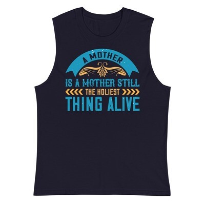 A mother is a mother still, the holiest thing alive | mom unisex tank top Muscle Shirt