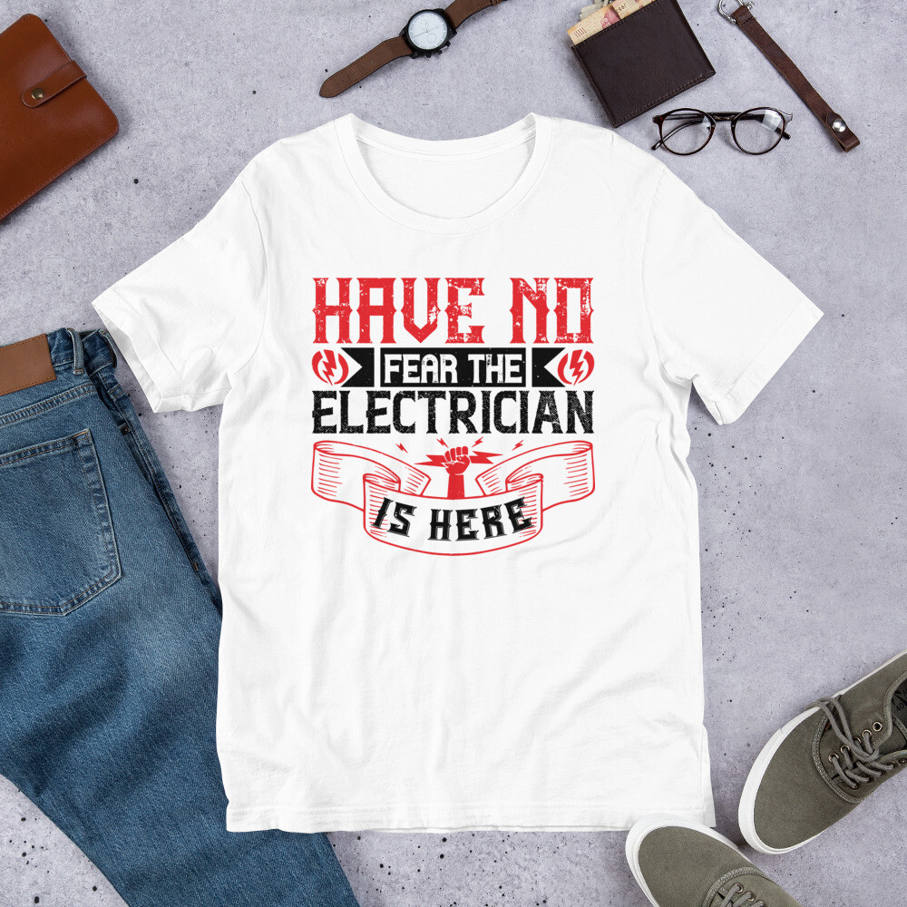 Have no fear the electrician is here Short-Sleeve Unisex T-Shirt