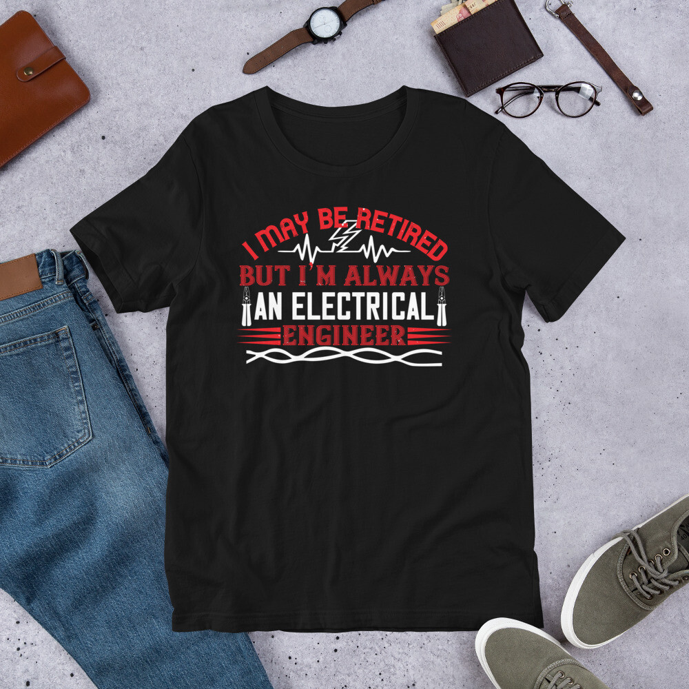 I may be retired but i'm always an electrical engineer Short-Sleeve Unisex T-Shirt
