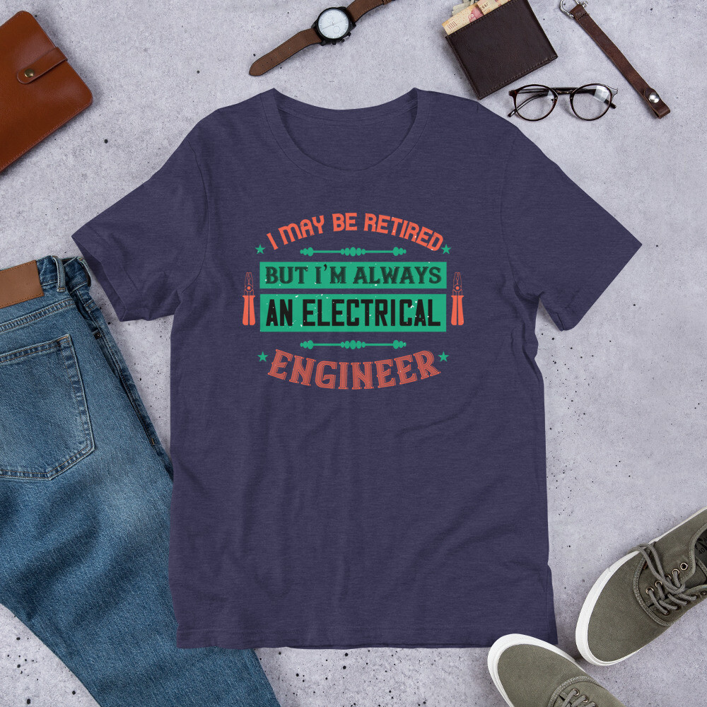 I may be retired but i'm always an electrical engineer   Electrician Short-Sleeve Unisex T-Shirt