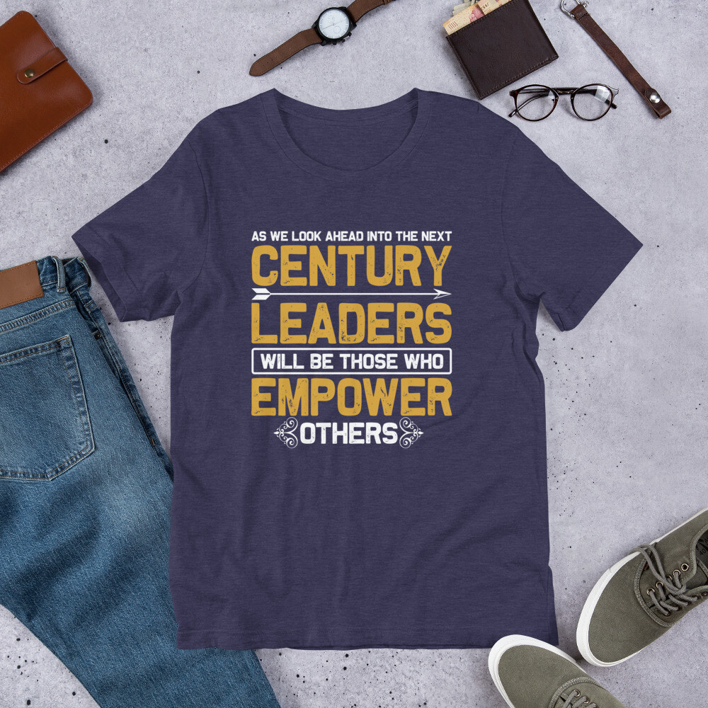 as we look ahead into the next century leaders will be those who empower others | Motivational quote Short-Sleeve Unisex T-Shirt