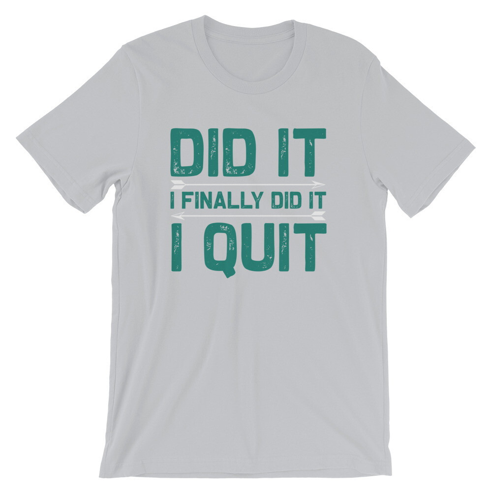 Did it i finally did it i quit | motivational quote Short-Sleeve Unisex T-Shirt