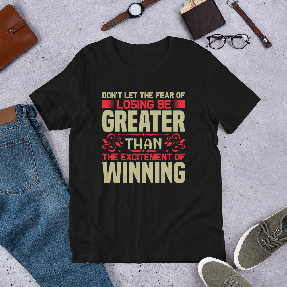 don't let the fear of losing be greater than the excitement of winning | motivational quote Short-Sleeve Unisex T-Shirt