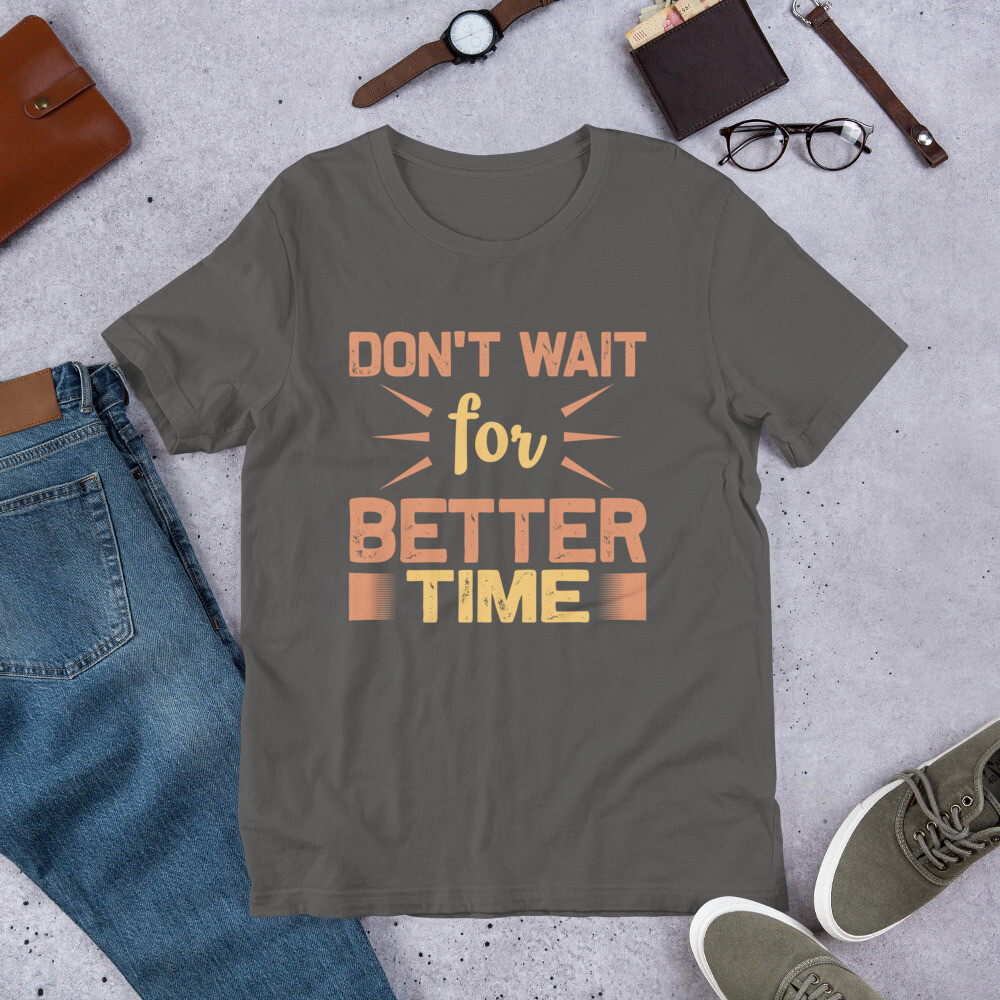 Don't wait for better time | motivational quote Short-Sleeve Unisex T-Shirt