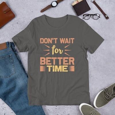 Don't wait for better time | motivational quote Short-Sleeve Unisex T-Shirt