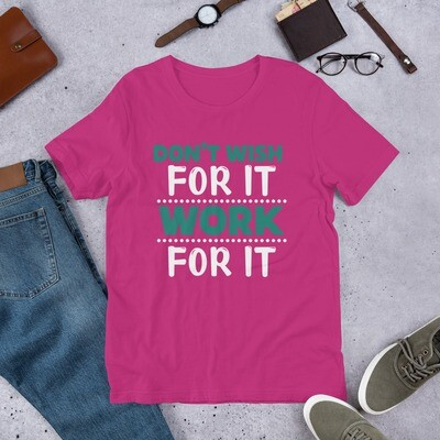 Don't wish for it work for it | motivational quote Short-Sleeve Unisex T-Shirt
