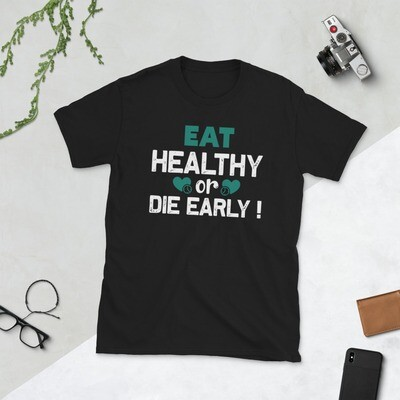 Eat healthy or die early Fitness veganism | motivational quote Short-Sleeve Unisex T-Shirt