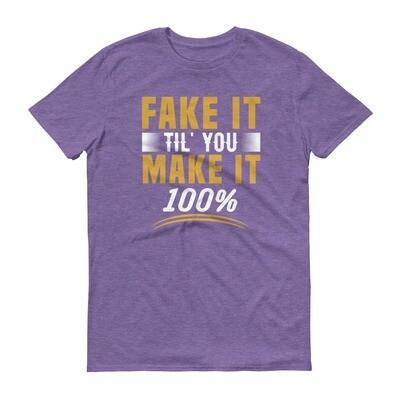 Fake it til you make it 100% | motivational quote Short-Sleeve T-Shirt