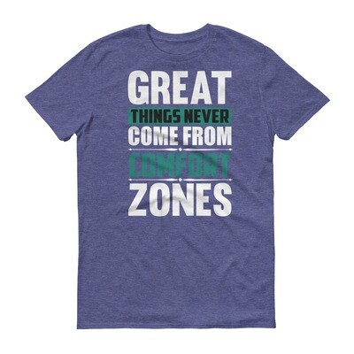 Great things never came from comfort zones motivational quote Short-Sleeve T-Shirt