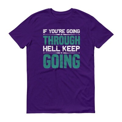 if you're going through hell keep going | motivational quote Short-Sleeve T-Shirt