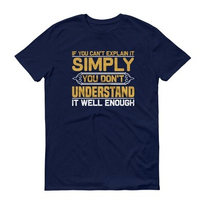 if you can't explain it simply you don't understand it well enough | motivational quote Short-Sleeve T-Shirt
