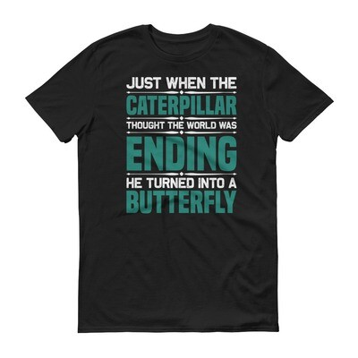 just when the caterpillar thought the world was over it became a butterfly | motivational quote Short-Sleeve T-Shirt