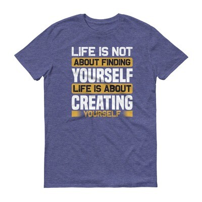 life is not about finding yourself life is about creating yourself | motivational quote Short-Sleeve T-Shirt
