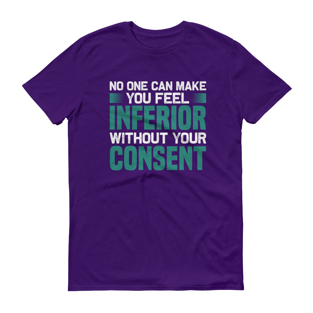 No one can make your feel inferior without your consent   motivational quote Short-Sleeve T-Shirt
