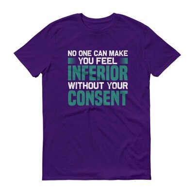 No one can make your feel inferior without your consent | motivational quote Short-Sleeve T-Shirt